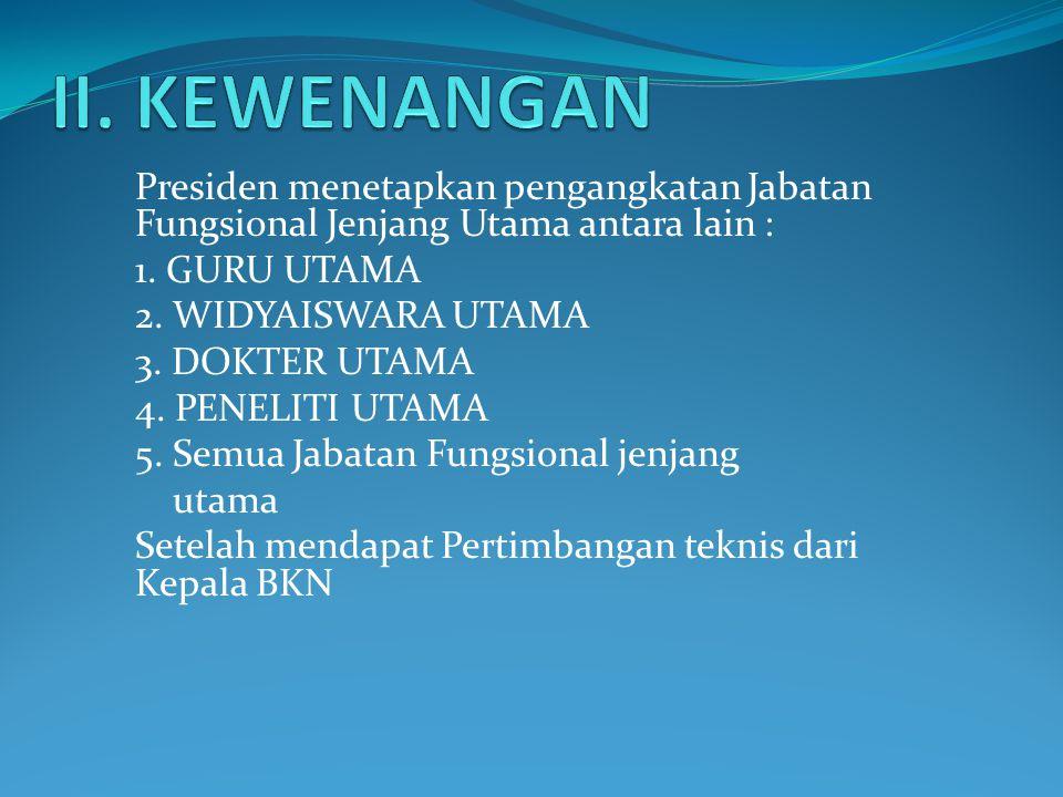 Presiden menetapkan pengangkatan Jabatan Fungsional Jenjang Utama antara lain : 1.