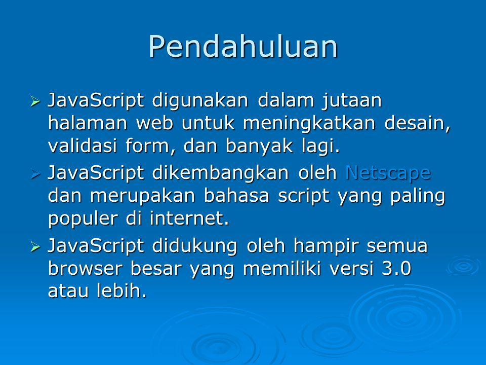 Pendahuluan  JavaScript digunakan dalam jutaan halaman web untuk meningkatkan desain, validasi form, dan banyak lagi.