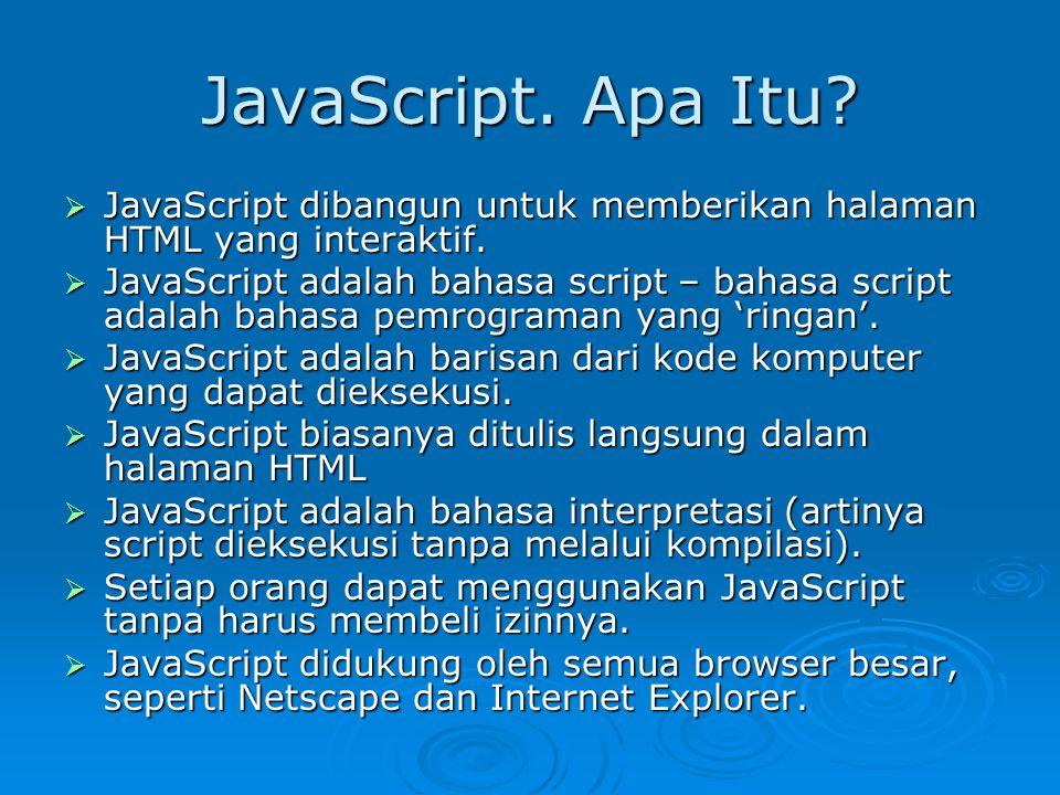 JavaScript. Apa Itu.  JavaScript dibangun untuk memberikan halaman HTML yang interaktif.