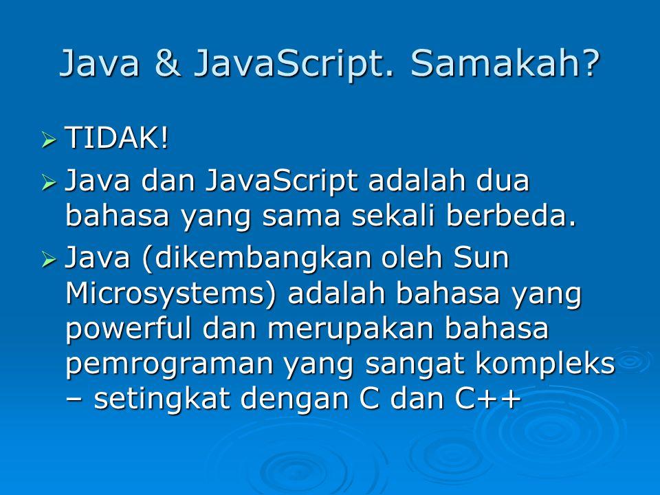 Java & JavaScript. Samakah.  TIDAK.