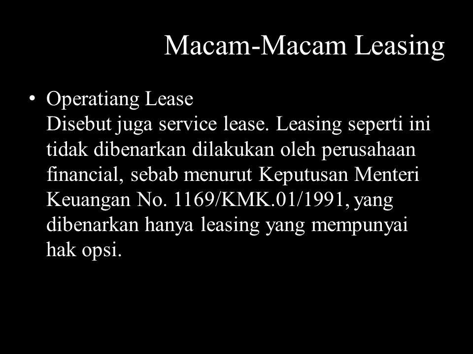 Macam-Macam Leasing Operatiang Lease Disebut juga service lease. Leasing seperti ini tidak dibenarkan dilakukan oleh perusahaan financial, sebab menur