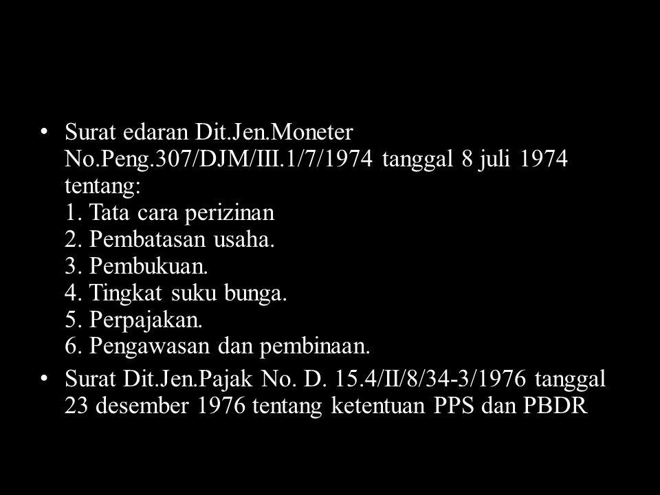 Surat edaran Dit.Jen.Moneter No.Peng.307/DJM/III.1/7/1974 tanggal 8 juli 1974 tentang: 1. Tata cara perizinan 2. Pembatasan usaha. 3. Pembukuan. 4. Ti