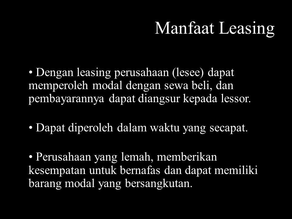 Manfaat Leasing Dengan leasing perusahaan (lesee) dapat memperoleh modal dengan sewa beli, dan pembayarannya dapat diangsur kepada lessor. Dapat diper