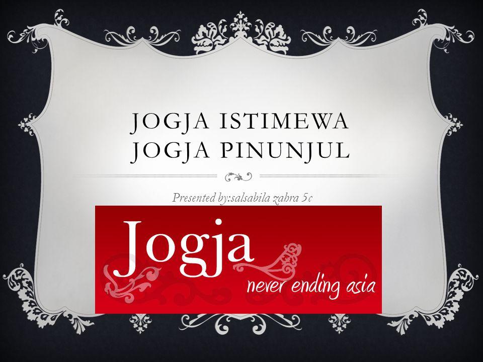 JOGJA ISTIMEWA JOGJA PINUNJUL Presented by:salsabila zahra 5c