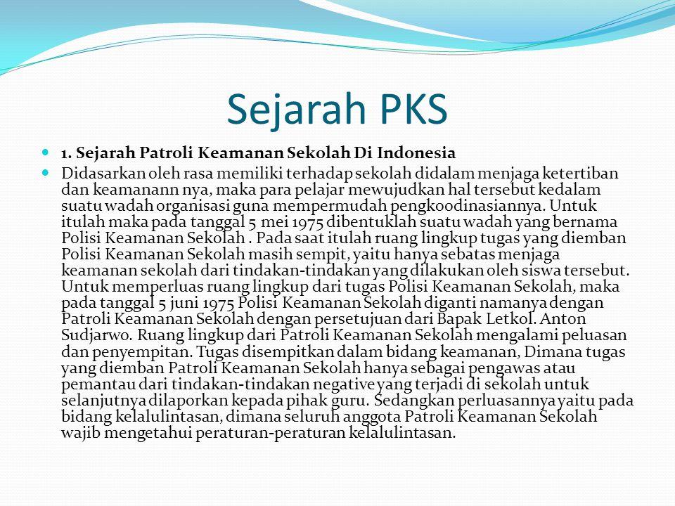 Sejarah PKS 1. Sejarah Patroli Keamanan Sekolah Di Indonesia Didasarkan oleh rasa memiliki terhadap sekolah didalam menjaga ketertiban dan keamanann n