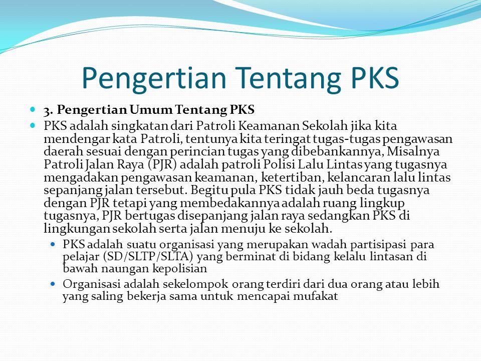 Pengertian Tentang PKS 3. Pengertian Umum Tentang PKS PKS adalah singkatan dari Patroli Keamanan Sekolah jika kita mendengar kata Patroli, tentunya ki