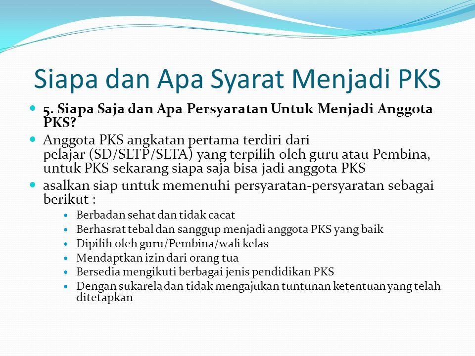 Siapa dan Apa Syarat Menjadi PKS 5. Siapa Saja dan Apa Persyaratan Untuk Menjadi Anggota PKS? Anggota PKS angkatan pertama terdiri dari pelajar (SD/SL