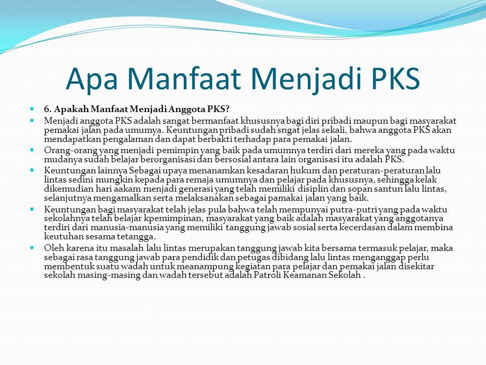 Apa Manfaat Menjadi PKS 6. Apakah Manfaat Menjadi Anggota PKS? Menjadi anggota PKS adalah sangat bermanfaat khususnya bagi diri pribadi maupun bagi ma
