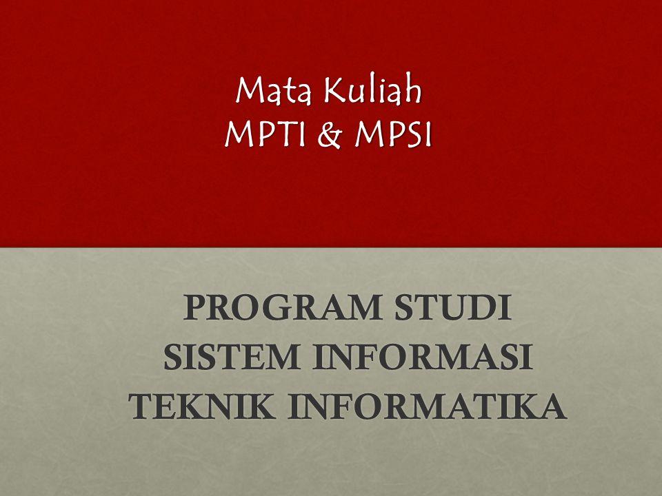 Mata Kuliah MPTI & MPSI PROGRAM STUDI SISTEM INFORMASI TEKNIK INFORMATIKA
