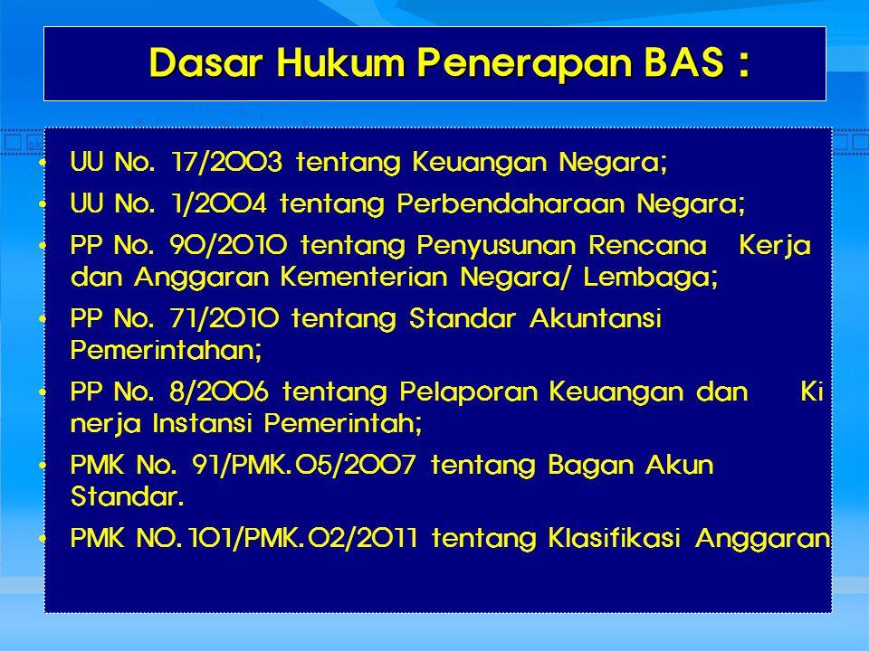 Dasar Hukum Penerapan BAS : Dasar Hukum Penerapan BAS : UU No. 17/2003 tentang Keuangan Negara; UU No. 1/2004 tentang Perbendaharaan Negara; PP No. 90