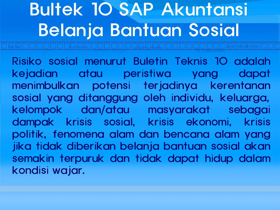 Bultek 10 SAP Akuntansi Belanja Bantuan Sosial Risiko sosial menurut Buletin Teknis 10 adalah kejadian atau peristiwa yang dapat menimbulkan potensi t