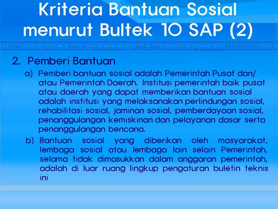 Kriteria Bantuan Sosial menurut Bultek 10 SAP (2) 2. Pemberi Bantuan a) Pemberi bantuan sosial adalah Pemerintah Pusat dan/ atau Pemerintah Daerah. In