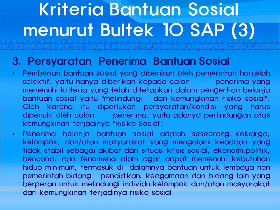 Kriteria Bantuan Sosial menurut Bultek 10 SAP (3) 3. Persyaratan Penerima Bantuan Sosial Pemberian bantuan sosial yang diberikan oleh pemerintah harus
