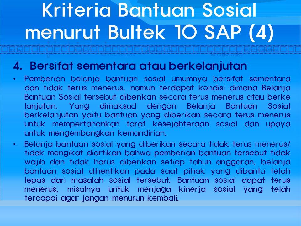Kriteria Bantuan Sosial menurut Bultek 10 SAP (4) 4. Bersifat sementara atau berkelanjutan Pemberian belanja bantuan sosial umumnya bersifat sementara