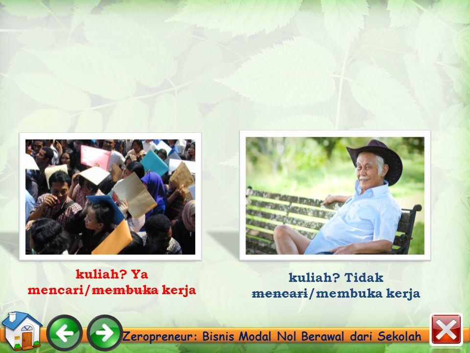 kuliah. Ya mencari/membuka kerja Zeropreneur: Bisnis Modal Nol Berawal dari Sekolah kuliah.