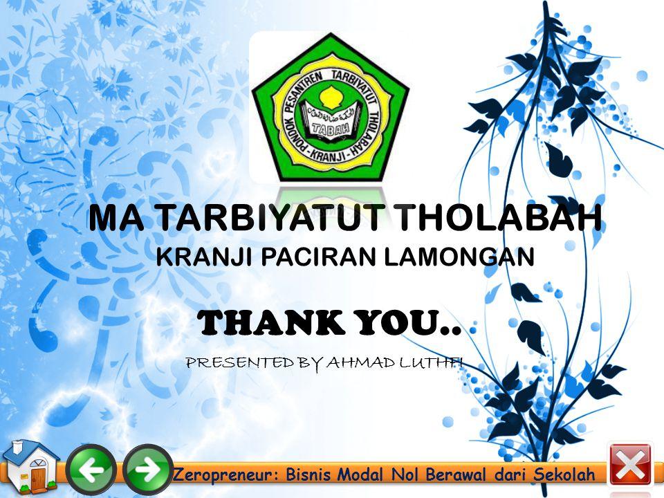 Zeropreneur: Bisnis Modal Nol Berawal dari Sekolah MA TARBIYATUT THOLABAH KRANJI PACIRAN LAMONGAN THANK YOU..