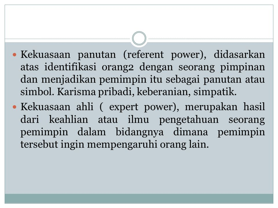 Kekuasaan panutan (referent power), didasarkan atas identifikasi orang2 dengan seorang pimpinan dan menjadikan pemimpin itu sebagai panutan atau simbo