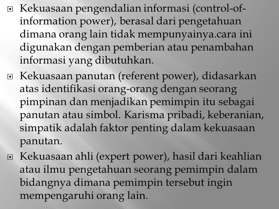  Kekuasaan pengendalian informasi (control-of- information power), berasal dari pengetahuan dimana orang lain tidak mempunyainya.cara ini digunakan d