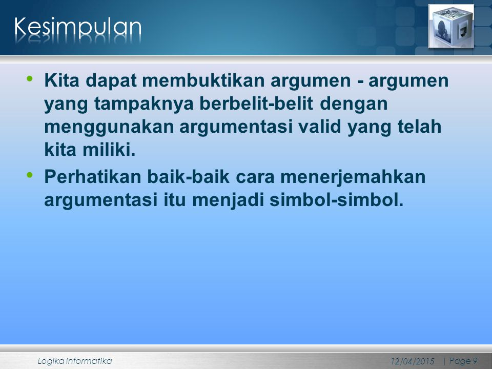 Kita dapat membuktikan argumen - argumen yang tampaknya berbelit-belit dengan menggunakan argumentasi valid yang telah kita miliki. Perhatikan baik-ba