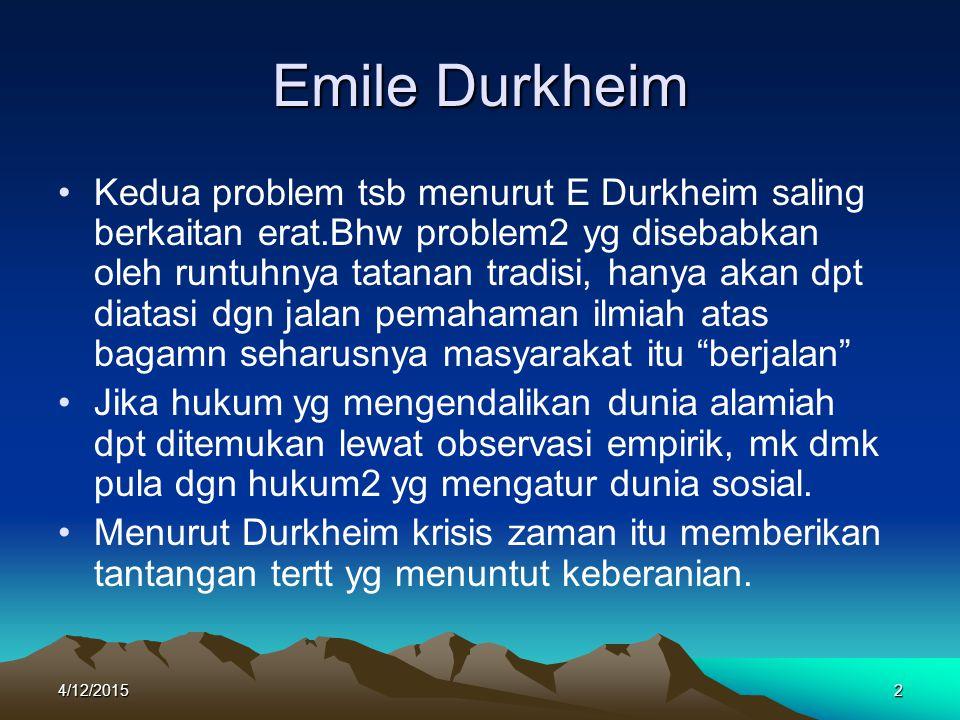 Emile Durkheim Kedua problem tsb menurut E Durkheim saling berkaitan erat.Bhw problem2 yg disebabkan oleh runtuhnya tatanan tradisi, hanya akan dpt di