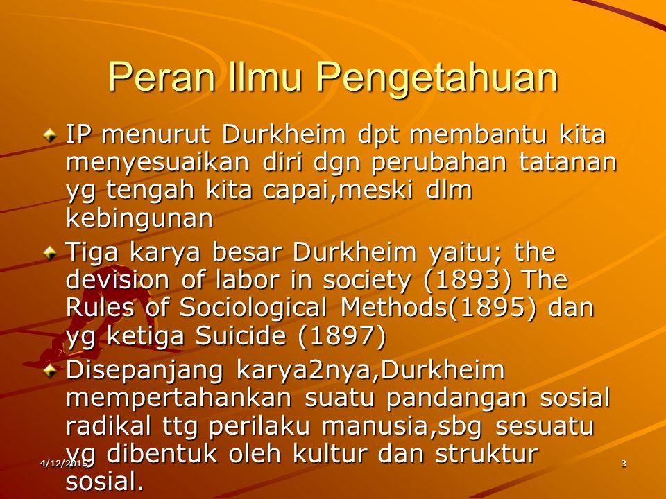 Peran Ilmu Pengetahuan IP menurut Durkheim dpt membantu kita menyesuaikan diri dgn perubahan tatanan yg tengah kita capai,meski dlm kebingunan Tiga ka
