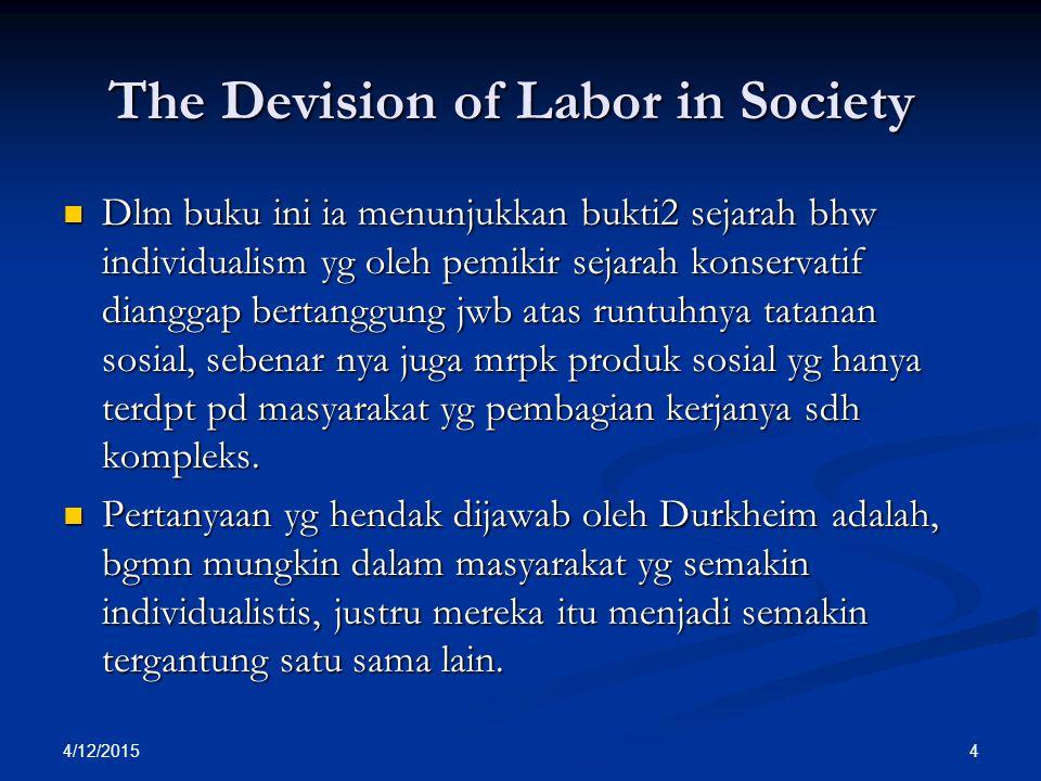 The Devision of Labor in Society Dlm buku ini ia menunjukkan bukti2 sejarah bhw individualism yg oleh pemikir sejarah konservatif dianggap bertanggung