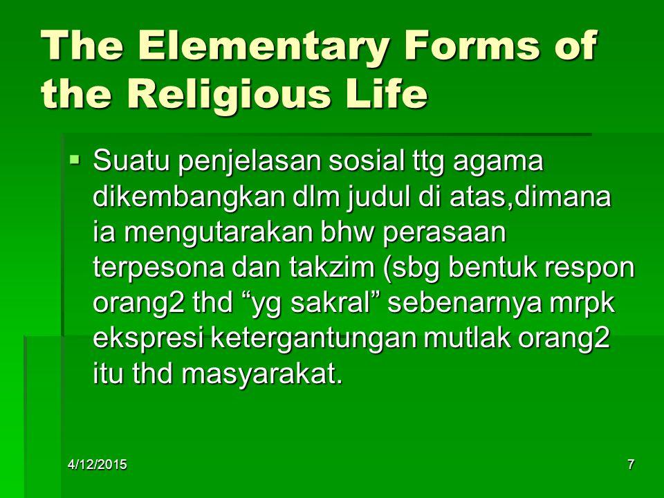 The Elementary Forms of the Religious Life  Suatu penjelasan sosial ttg agama dikembangkan dlm judul di atas,dimana ia mengutarakan bhw perasaan terp