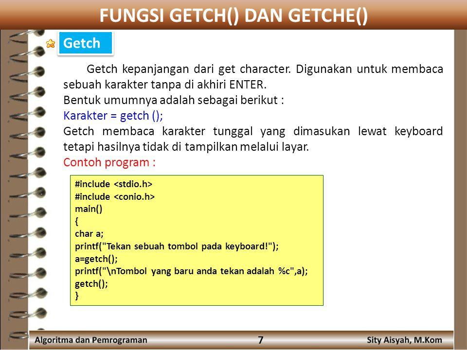 8 Output : pada syntax a=getch(); artinya apapun yang ditekan pada keyboard akan disimpan ke dalam variabel a.