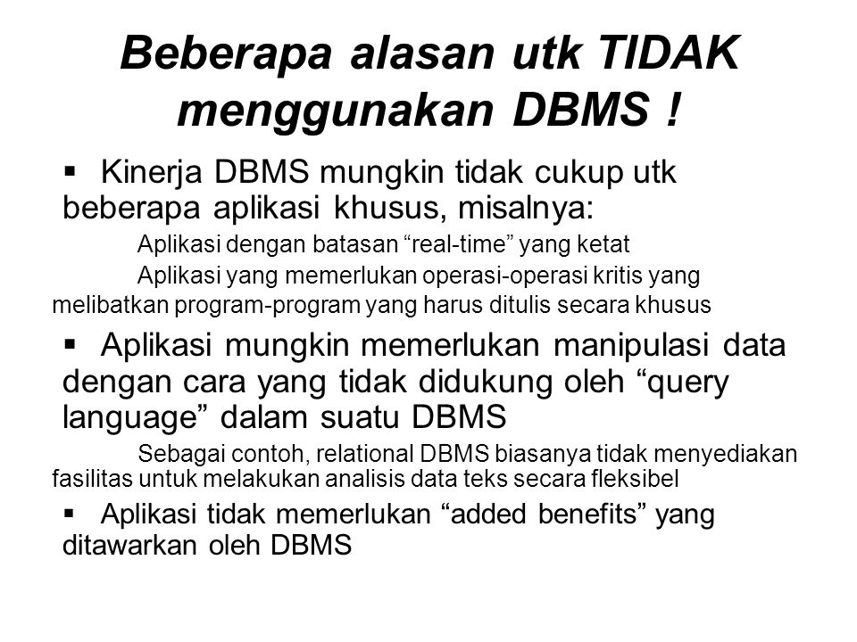 Beberapa alasan utk TIDAK menggunakan DBMS .