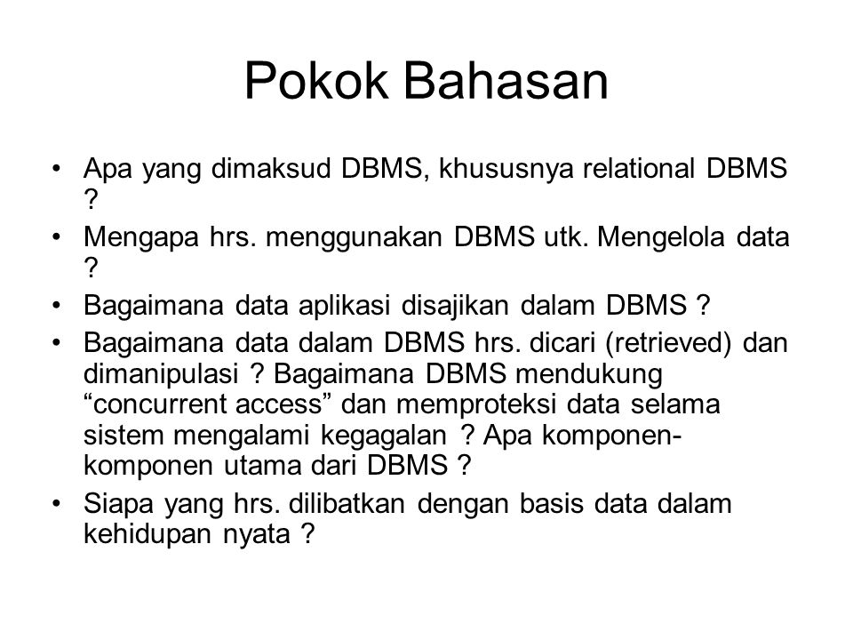 Pokok Bahasan Apa yang dimaksud DBMS, khususnya relational DBMS .