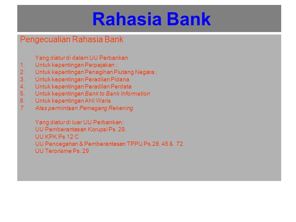 Rahasia Bank Pengecualian Rahasia Bank Yang diatur di dalam UU Perbankan 1.Untuk kepentingan Perpajakan ; 2.Untuk kepentingan Penagihan Piutang Negara