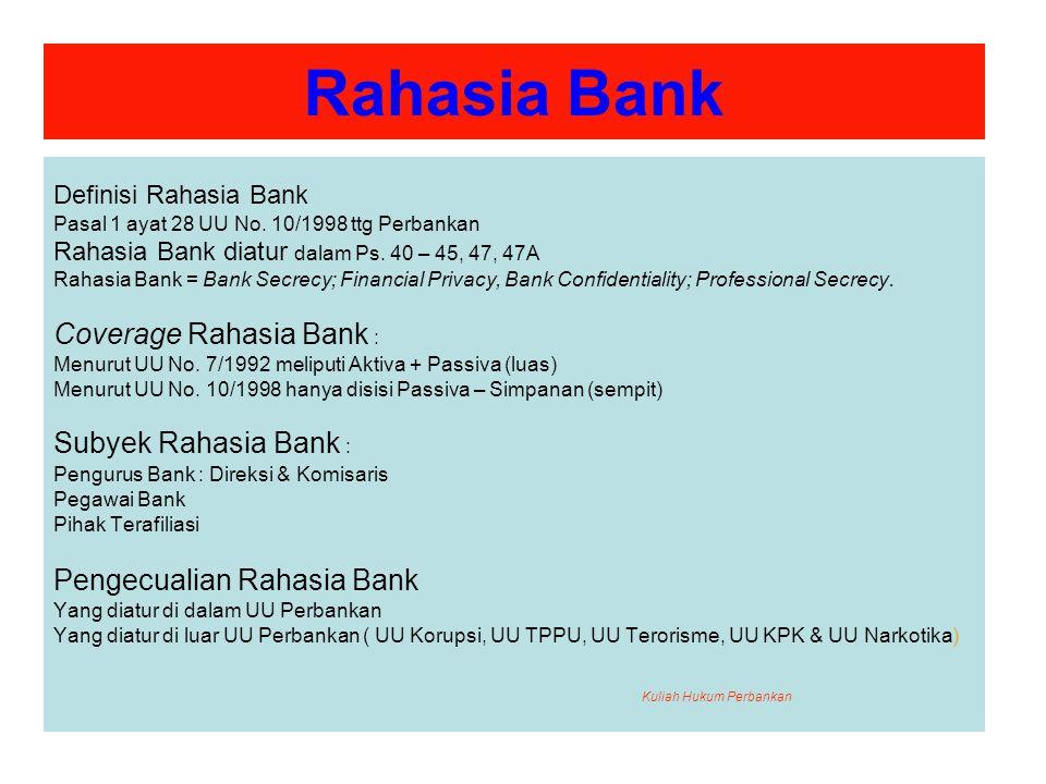 Rahasia Bank Definisi Rahasia Bank Pasal 1 ayat 28 UU No. 10/1998 ttg Perbankan Rahasia Bank diatur dalam Ps. 40 – 45, 47, 47A Rahasia Bank = Bank Sec