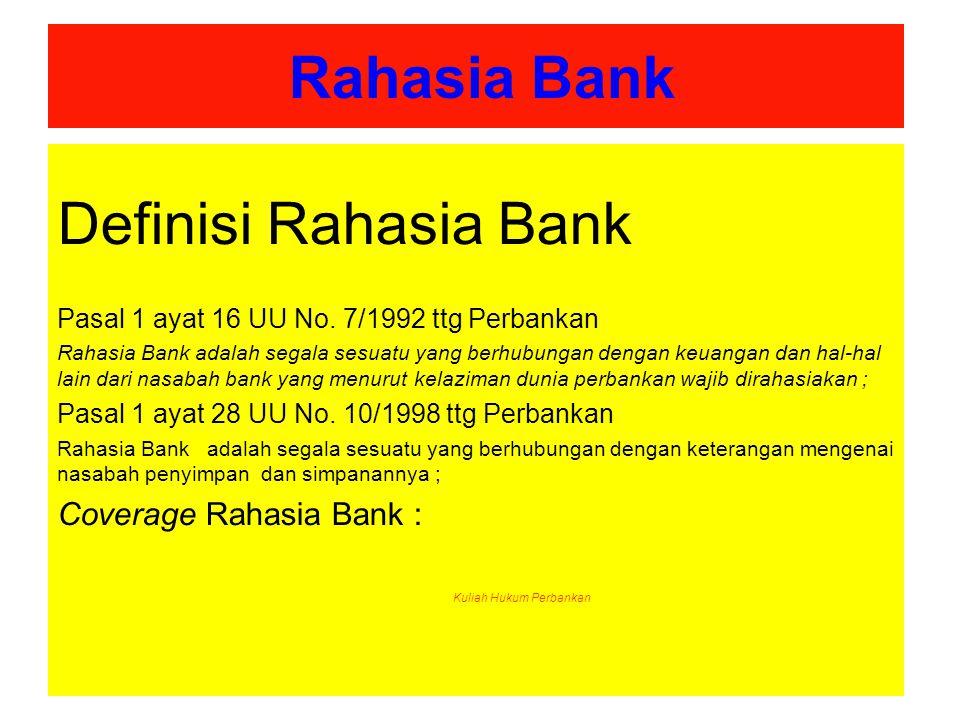Rahasia Bank Definisi Rahasia Bank Pasal 1 ayat 16 UU No. 7/1992 ttg Perbankan Rahasia Bank adalah segala sesuatu yang berhubungan dengan keuangan dan