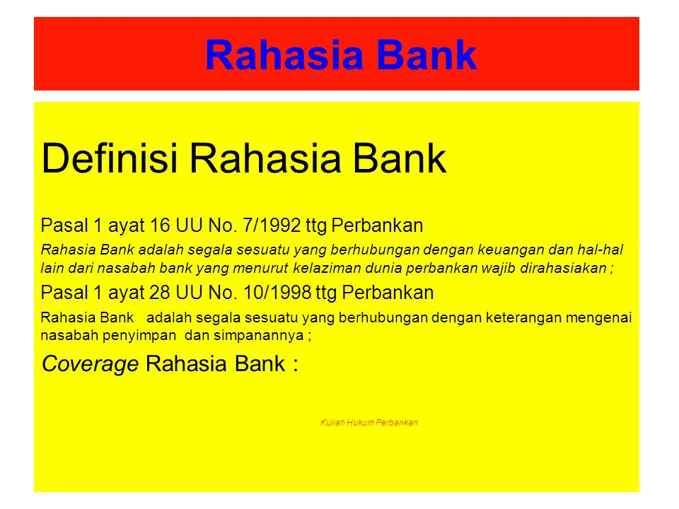 Rahasia Bank Rahasia Bank diatur dalam Ps.40 – 45, 47, 47A UU No.