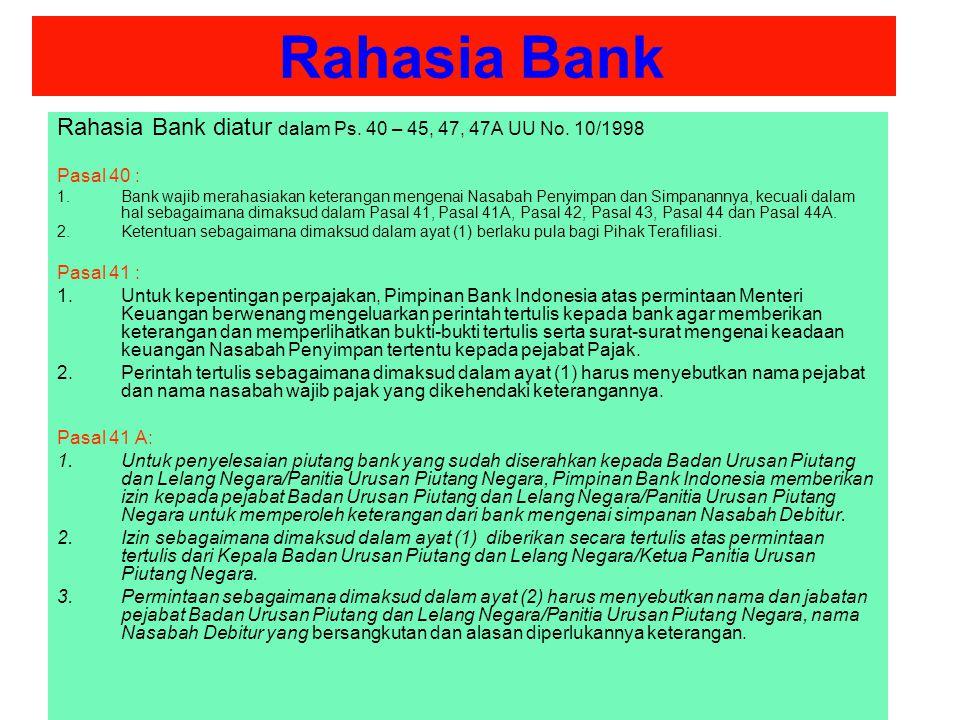 Rahasia Bank Rahasia Bank diatur dalam Ps. 40 – 45, 47, 47A UU No. 10/1998 Pasal 40 : 1.Bank wajib merahasiakan keterangan mengenai Nasabah Penyimpan