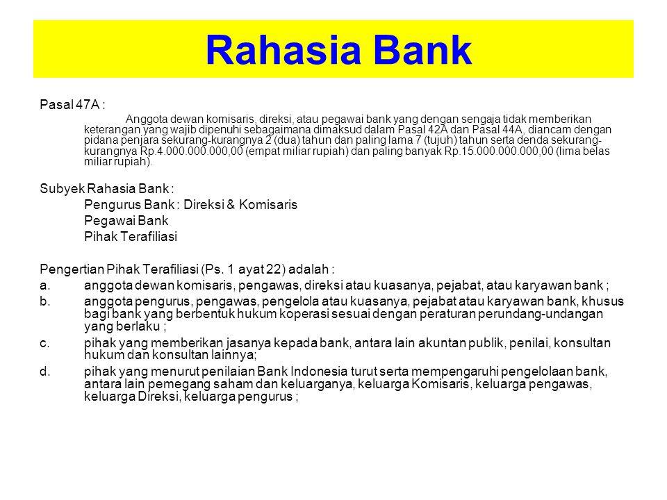 Rahasia Bank Pasal 47A : Anggota dewan komisaris, direksi, atau pegawai bank yang dengan sengaja tidak memberikan keterangan yang wajib dipenuhi sebag