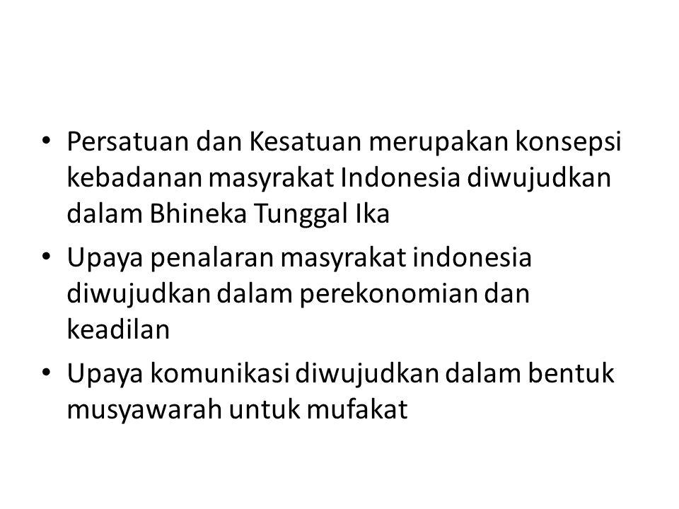 Persatuan dan Kesatuan merupakan konsepsi kebadanan masyrakat Indonesia diwujudkan dalam Bhineka Tunggal Ika Upaya penalaran masyrakat indonesia diwuj