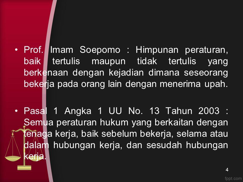 Unsur Hukum Perburuhan (Imam Soepomo) Himpunan Peraturan (Tertulis/ Tidak tertulis); Berkenaan dengan suatu kejadian/ peristiwa; Seseorang bekerja pada orang lain; Upah.