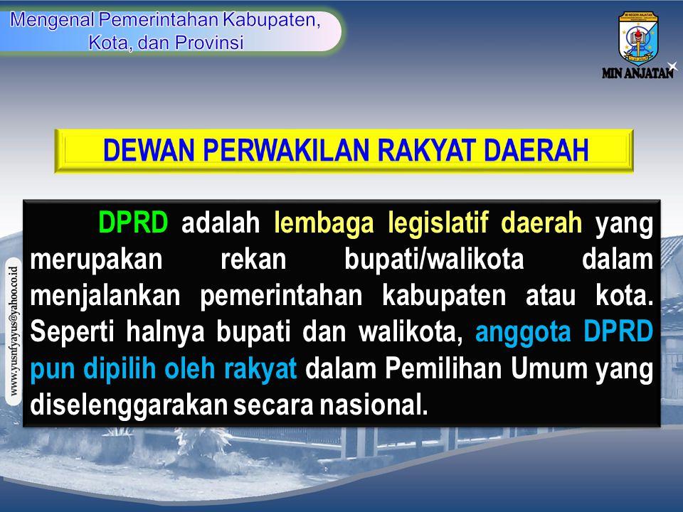DPRD adalah lembaga legislatif daerah yang merupakan rekan bupati/walikota dalam menjalankan pemerintahan kabupaten atau kota. Seperti halnya bupati d