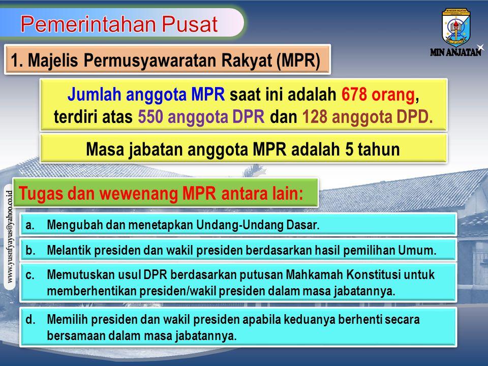 1. Majelis Permusyawaratan Rakyat (MPR) Jumlah anggota MPR saat ini adalah 678 orang, terdiri atas 550 anggota DPR dan 128 anggota DPD. Masa jabatan a