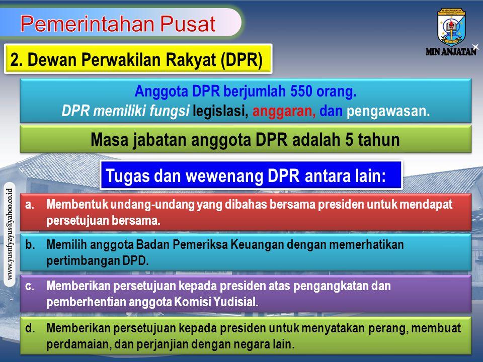 2. Dewan Perwakilan Rakyat (DPR) Anggota DPR berjumlah 550 orang. DPR memiliki fungsi legislasi, anggaran, dan pengawasan. Anggota DPR berjumlah 550 o