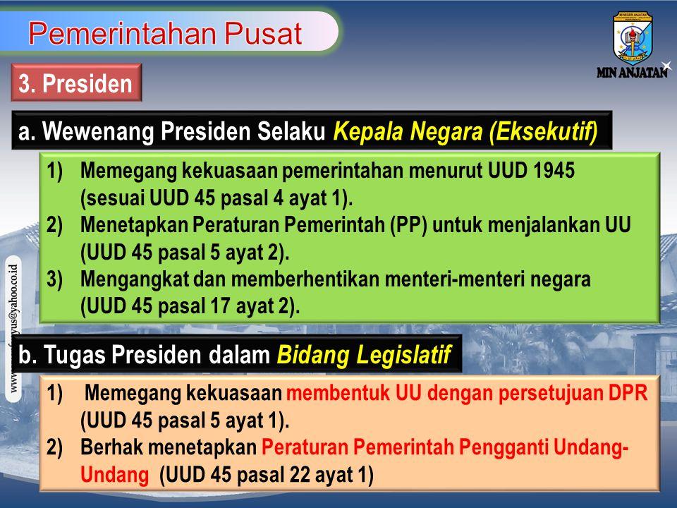 3. Presiden a. Wewenang Presiden Selaku Kepala Negara (Eksekutif) 1) Memegang kekuasaan pemerintahan menurut UUD 1945 (sesuai UUD 45 pasal 4 ayat 1).