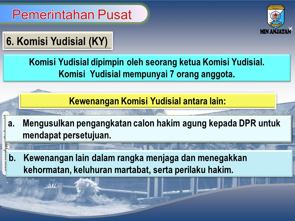 6. Komisi Yudisial (KY) Komisi Yudisial dipimpin oleh seorang ketua Komisi Yudisial. Komisi Yudisial mempunyai 7 orang anggota. Komisi Yudisial dipimp