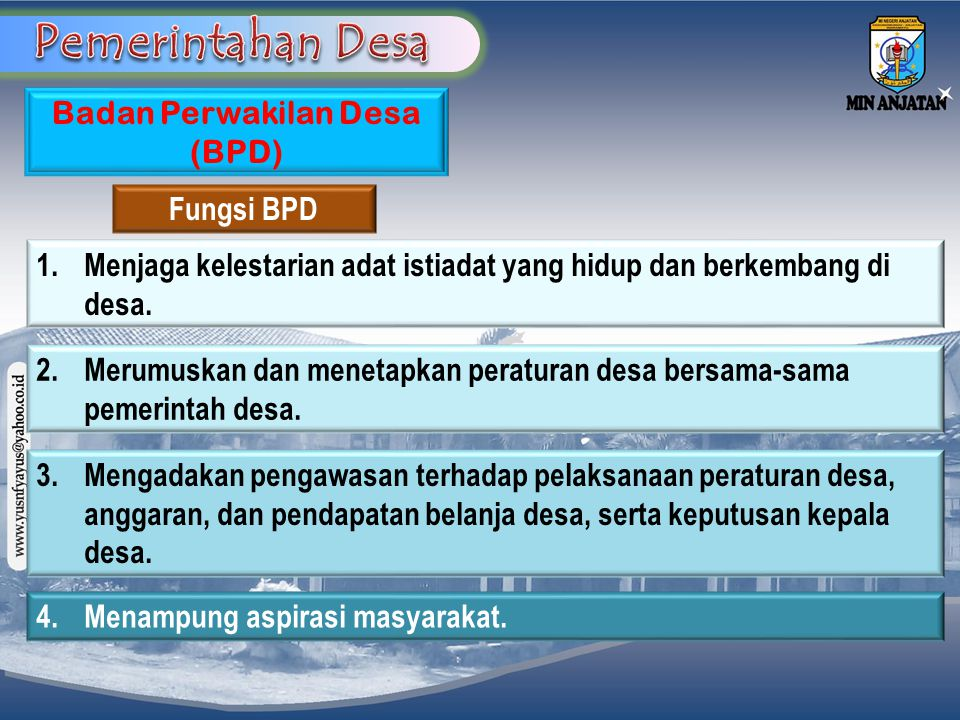 Badan Perwakilan Desa (BPD) Fungsi BPD 1. Menjaga kelestarian adat istiadat yang hidup dan berkembang di desa. 2. Merumuskan dan menetapkan peraturan