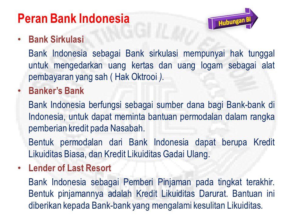 Peran Bank Indonesia Bank Sirkulasi Bank Indonesia sebagai Bank sirkulasi mempunyai hak tunggal untuk mengedarkan uang kertas dan uang logam sebagai alat pembayaran yang sah ( Hak Oktrooi ).