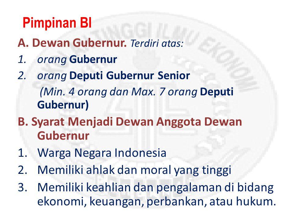 Pimpinan BI A.Dewan Gubernur. Terdiri atas: 1.orang Gubernur 2.orang Deputi Gubernur Senior (Min.