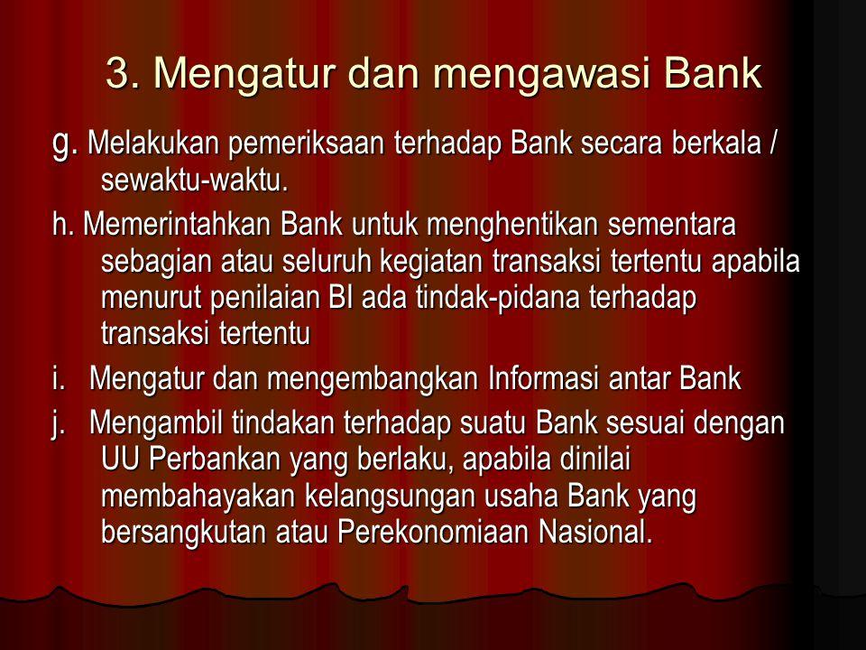 3. Mengatur dan mengawasi Bank g. Melakukan pemeriksaan terhadap Bank secara berkala / sewaktu-waktu. h. Memerintahkan Bank untuk menghentikan sementa