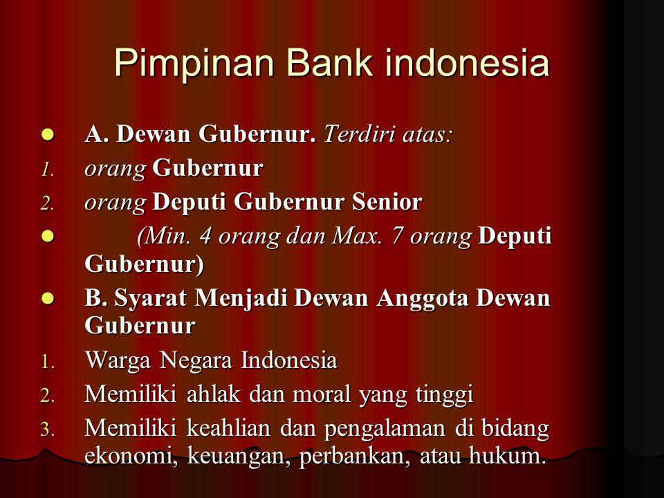 Pimpinan Bank indonesia A. Dewan Gubernur. Terdiri atas: A. Dewan Gubernur. Terdiri atas: 1. orang Gubernur 2. orang Deputi Gubernur Senior (Min. 4 or