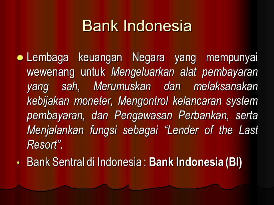 Bank Indonesia Lembaga keuangan Negara yang mempunyai wewenang untuk Mengeluarkan alat pembayaran yang sah, Merumuskan dan melaksanakan kebijakan mone