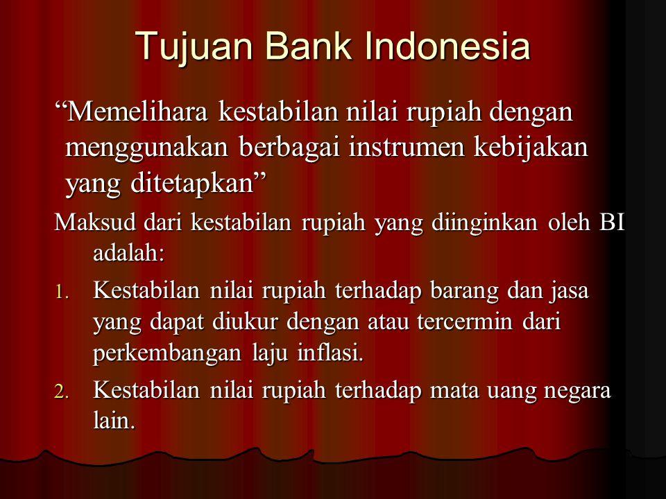 """Tujuan Bank Indonesia """"Memelihara kestabilan nilai rupiah dengan menggunakan berbagai instrumen kebijakan yang ditetapkan"""" """"Memelihara kestabilan nila"""